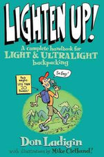 Lighten Up! : A Complete Handbook for Light and Ultralight Backpacking - Don Ladigin