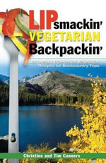 Lipsmackin' Vegetarian Backpackin' : Lightweight Trail-tested Recipes for Backcountry Trips - Tim Conners