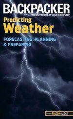 Backpacker Predicting Weather : Forecasting, Planning, and Preparing - Lisa Densmore