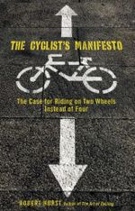 Cyclist's Manifesto : The Case for Riding on Two Wheels Instead of Four - Robert Hurst