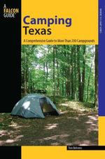 Camping Texas : A Comprehensive Guide to More Than 200 Campgrounds - Tom Behrens