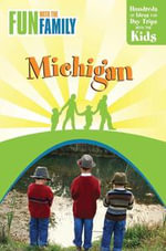 Fun with the Family Michigan, 7th : Hundreds of Ideas for Day Trips with the Kids - Bill Semion