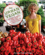 The Urban Vegan : 250 Simple, Sumptuous Recipes from Street Cart Favorites to Haute Cuisine - Dynise Balcavage
