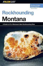 Rockhounding Montana, 2nd : A Guide to 91 of Montana's Best Rockhounding Sites - Montana Hodges