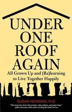 Under One Roof Again : All Grown Up and (Re)Learning to Live Together Happily - Susan Newman
