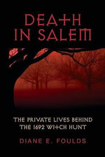 Death in Salem : The Private Lives Behind the 1692 Witch Hunt - Diane E Foulds
