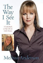 The Way I See it : A Look Back at My Life on Little House - Melissa Anderson