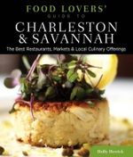 Food Lovers' Guide to(R) Charleston & Savannah : The Best Restaurants, Markets & Local Culinary Offerings - Holly Herrick