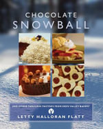 Chocolate Snowball : and Other Fabulous Pastries from Deer Valley Bakery - Letty Halloran Flatt