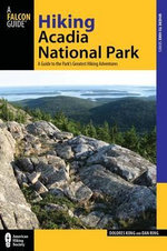 Hiking Acadia National Park : A Guide to the Park's Greatest Hiking Adventures - Dolores Kong