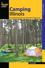 Camping Illinois : A Comprehensive Guide to the State's Best Campgrounds - Ted Villaire