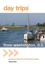 Day Trips® from Washington, D.C. : Getaway Ideas for the Local Traveler - Beth Kanter