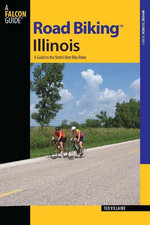 Road Biking Illinois : A Guide to the State's Best Bike Rides - Ted Villaire
