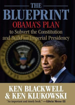 Blueprint : Obama's Plan to Subvert the Constitution and Build an Imperial Presidency - Ken Blackwell