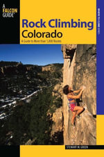 Rock Climbing Colorado : A Guide to More Than 1,800 Routes - Stewart M. Green