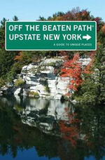 Upstate New York Off the Beaten Path® : A Guide to Unique Places - Susan Finch
