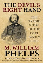 Devil's Right Hand : The Tragic Story of the Colt Family Curse - M. William Phelps