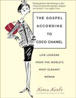 The Gospel According to Coco Chanel : Life Lessons from the World's Most Elegant Woman - Karen Karbo