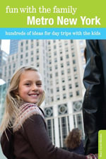 Fun with the Family Metro New York : Hundreds of Ideas for Day Trips with the Kids - Mary Lynn Blanks