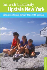 Fun with the Family Upstate New York : Hundreds of Ideas for Day Trips with the Kids - Mary Lynn Blanks