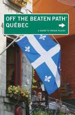 Quebec Off the Beaten Path®, 5th : A Guide to Unique Places - Eric Fletcher