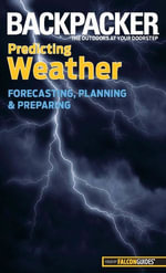 Backpacker magazine's Predicting Weather : Forecasting, Planning, and Preparing - Lisa Densmore