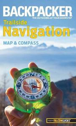 Backpacker magazine's Trailside Navigation : Map and Compass - Molly Absolon