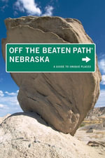 Nebraska Off the Beaten Path®, 7th : A Guide to Unique Places - Diana Lambdin Meyer