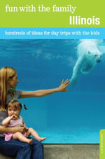 Fun with the Family Illinois : Hundreds of Ideas for Day Trips with the Kids - Lori Meek Schuldt
