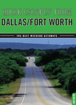 Quick Escapes from Dallas/Fort Worth, 7th : The Best Weekend Getaways - June Naylor