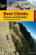 Best Climbs Denver and Boulder : Over 200 of the Best Routes in the Area - Stewart M. Green
