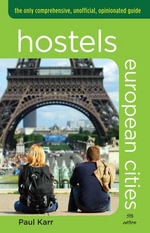 Hostels European Cities, 5th : The Only Comprehensive, Unofficial, Opinionated Guide - Paul Karr
