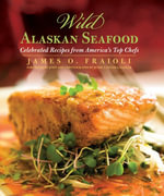 Wild Alaskan Seafood : Celebrated Recipes from America S Top Chefs - James O. Fraioli