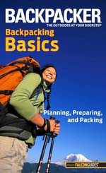Backpacker magazine's Backpacking Basics : Planning, Preparing, and Packing - Clyde Soles