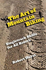 The Art of Mountain Biking : Singletrack Skills for All Riders - Robert Hurst