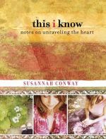 This I Know : Notes on Unraveling the Heart - Susannah Conway