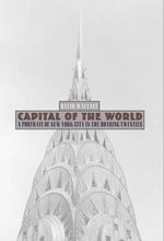 Capital of the World : A Portrait of New York City in the Roaring Twenties - David Wallace