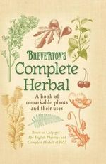 Breverton's Complete Herbal : A Book of Remarkable Plants and Their Uses - Terry Breverton