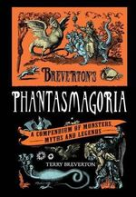 Phantasmagoria : A Compendium of Monsters, Myths and Legends - Terry Breverton