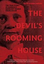 The Devil's Rooming House : The True Story of America's Deadliest Female Serial Killer - M William Phelps