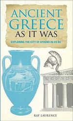 Ancient Greece as It Was : Exploring the City of Athens in 415 BC - Eric Chaline