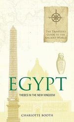 Ancient Egypt as It Was : Exploring the City of Thebes in 1200 BC - Charlotte Booth