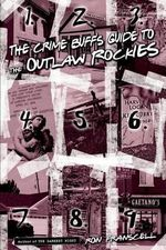Crime Buff's Guide to the Outlaw Rockies : Crime Buff's Guides - Ron Franscell
