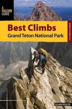 Best Climbs : Grand Teton National Park - Richard Rossiter