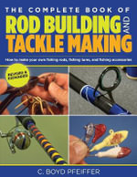 The Complete Book of Rod Building and Tackle Making - C Boyd Pfeiffer
