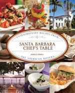 Santa Barbara Chef's Table : Extraordinary Recipes from the American Riviera - James O Fraioli