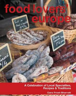 The Food Lovers' Guide to Europe : A Celebration of Local Specialties, Recipes & Traditions - Cara Frost-Sharratt