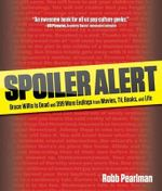 Spoiler Alert : Bruce Willis Is Dead and 399 More Endings from Movies, TV, Books, and Life - Robb Pearlman