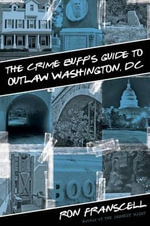 Crime Buff's Guide to Outlaw Washington, DC : Crime Buff's Guides - Ron Franscell