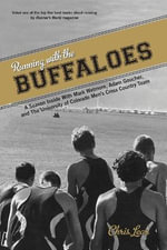 Running with the Buffaloes : A Season Inside with Mark Wetmore, Adam Goucher, and the University of Colorado Men's Cross Country Team - Chris Lear